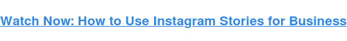 Watch Now: How to Use Instagram Stories for Business